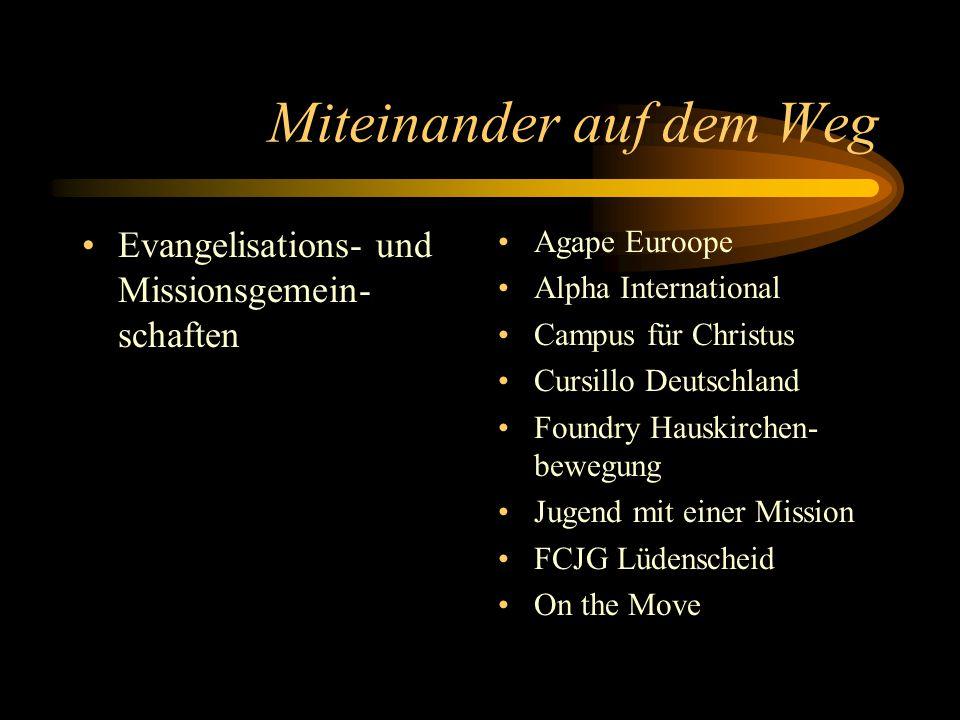 Miteinander auf dem Weg Evangelisations- und Missionsgemein- schaften Agape Euroope Alpha International Campus für Christus Cursillo Deutschland Found