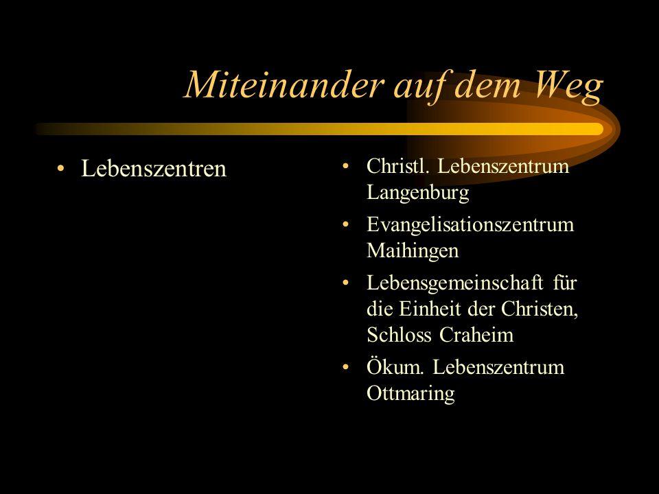 Miteinander auf dem Weg Lebenszentren Christl. Lebenszentrum Langenburg Evangelisationszentrum Maihingen Lebensgemeinschaft für die Einheit der Christ