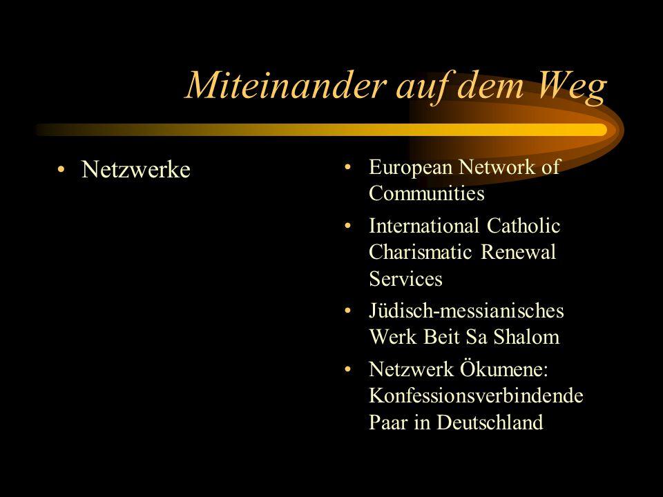 Miteinander auf dem Weg Netzwerke European Network of Communities International Catholic Charismatic Renewal Services Jüdisch-messianisches Werk Beit