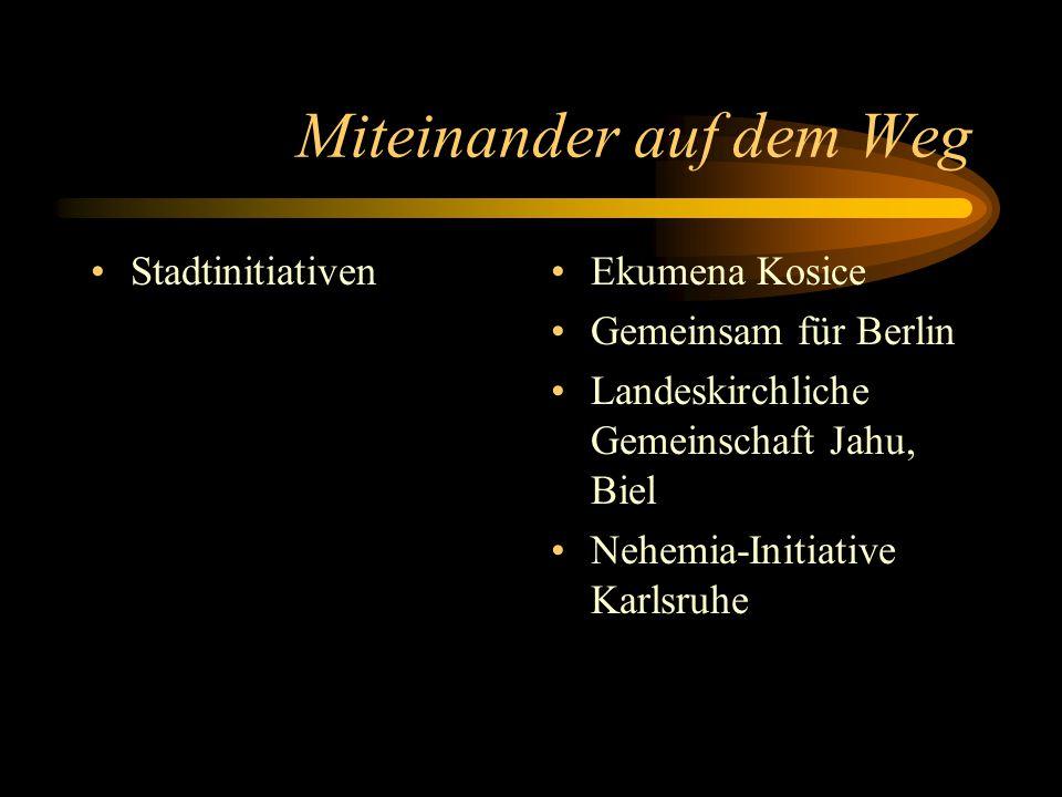 Miteinander auf dem Weg StadtinitiativenEkumena Kosice Gemeinsam für Berlin Landeskirchliche Gemeinschaft Jahu, Biel Nehemia-Initiative Karlsruhe