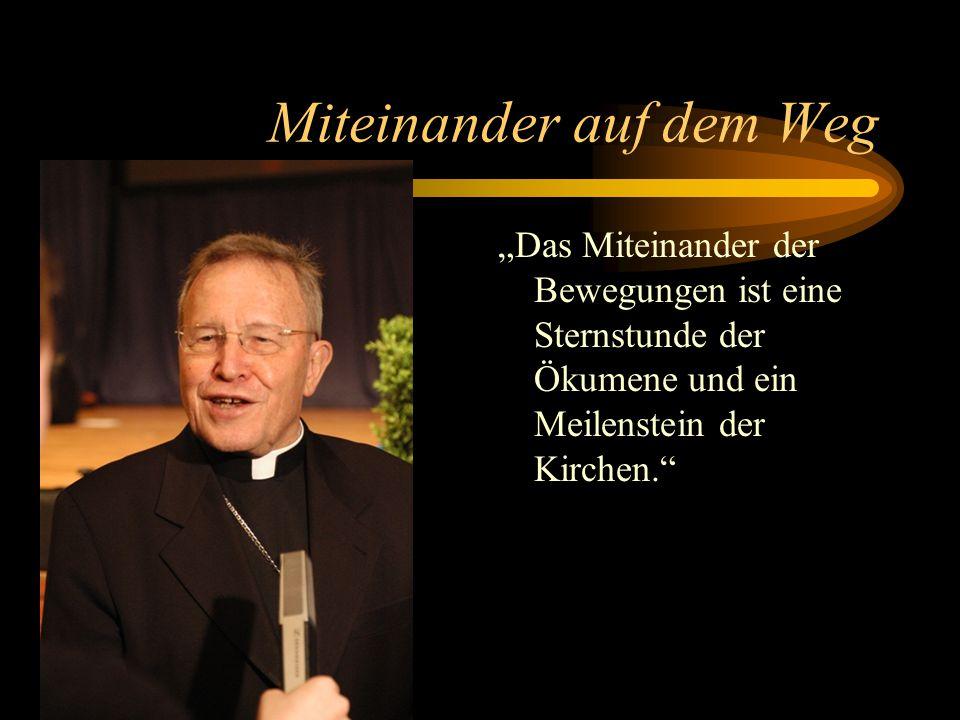 """Kardinal Kasper""""Das Miteinander der Bewegungen ist eine Sternstunde der Ökumene und ein Meilenstein der Kirchen."""""""