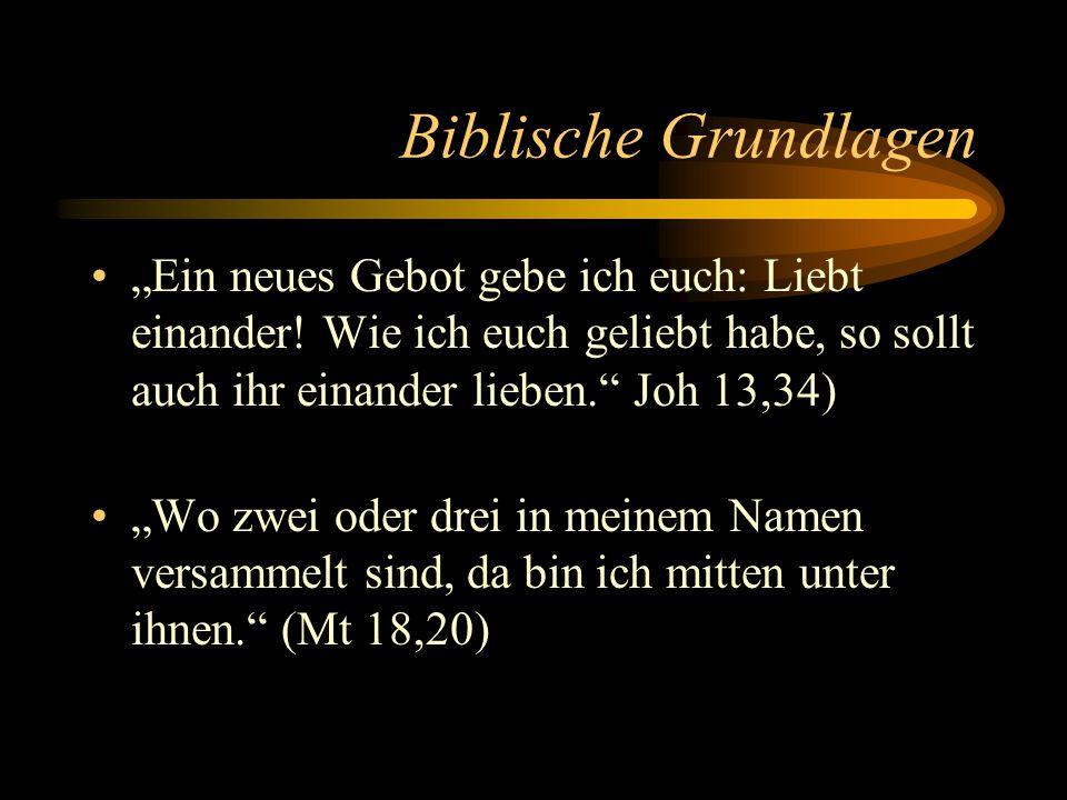 """Biblische Grundlagen """"Ein neues Gebot gebe ich euch: Liebt einander! Wie ich euch geliebt habe, so sollt auch ihr einander lieben."""" Joh 13,34) """"Wo zwe"""