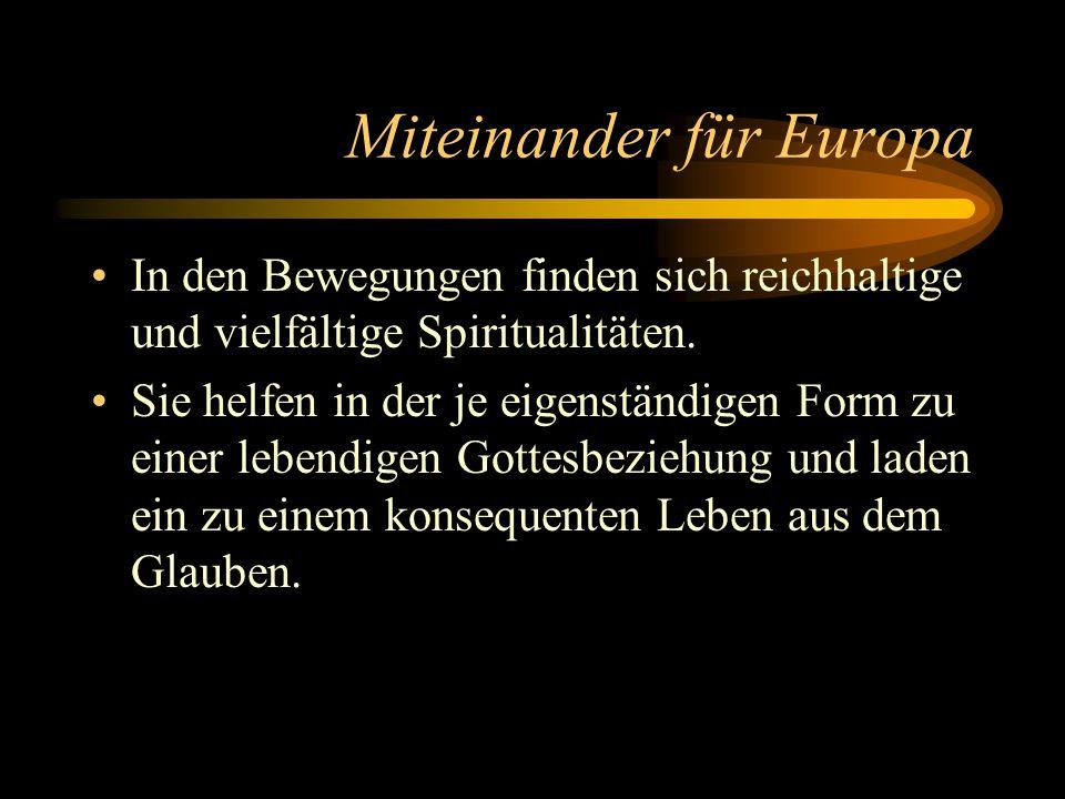 Miteinander für Europa In den Bewegungen finden sich reichhaltige und vielfältige Spiritualitäten. Sie helfen in der je eigenständigen Form zu einer l