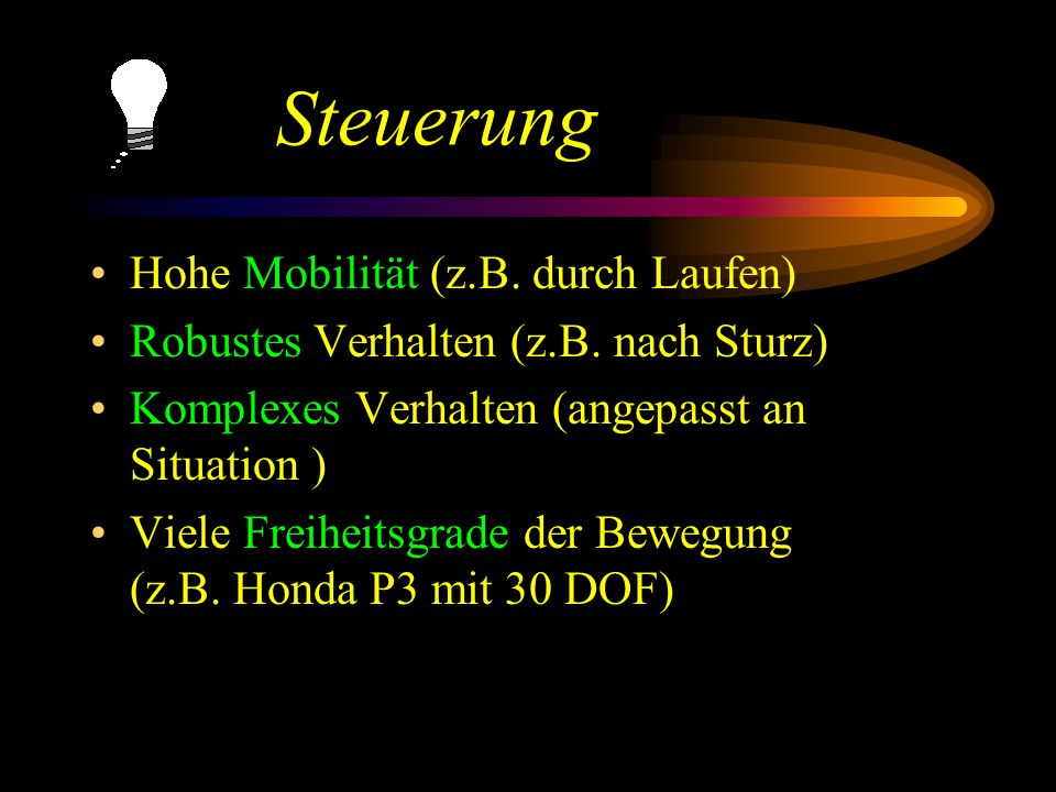 Steuerung Hohe Mobilität (z.B. durch Laufen) Robustes Verhalten (z.B.
