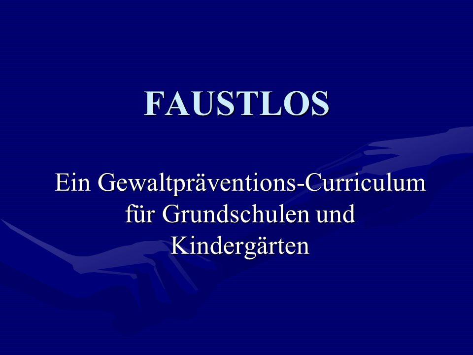 FAUSTLOS Ein Gewaltpräventions-Curriculum für Grundschulen und Kindergärten