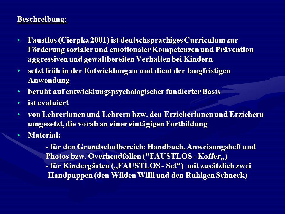 Beschreibung: Faustlos (Cierpka 2001) ist deutschsprachiges Curriculum zur Förderung sozialer und emotionaler Kompetenzen und Prävention aggressiven u