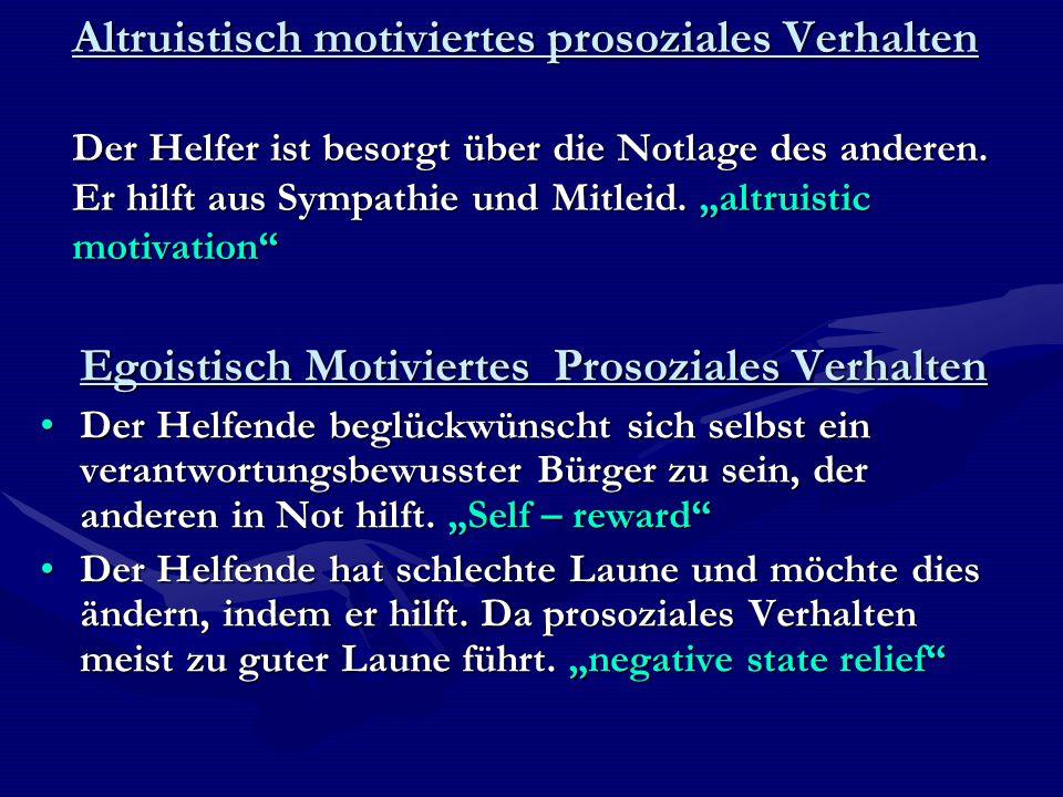 """Altruistisch motiviertes prosoziales Verhalten Der Helfer ist besorgt über die Notlage des anderen. Er hilft aus Sympathie und Mitleid. """"altruistic mo"""