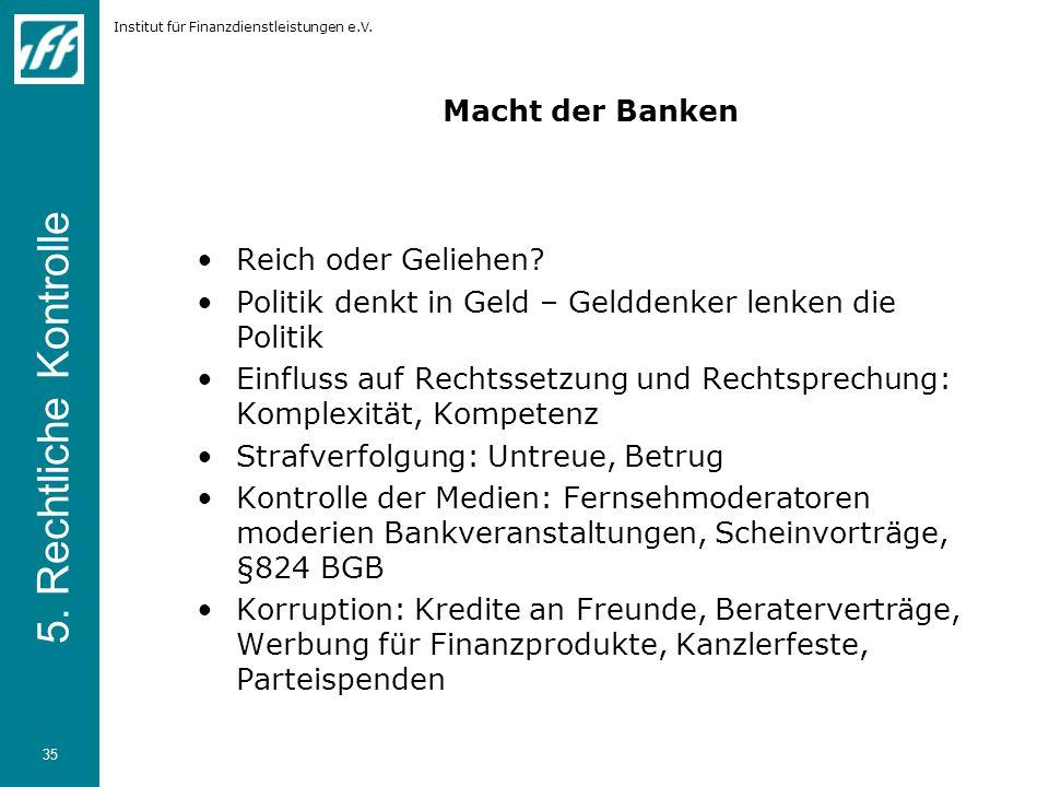 Institut für Finanzdienstleistungen e.V. 35 Macht der Banken Reich oder Geliehen.