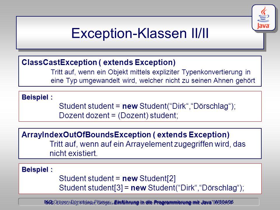 """IKG Gröger, Dörschlag, Plümer, """"Einführung in die Programmierung mit Java WS04/05 Dörschlag IKG; Dörschlag, Plümer, Gröger; Einführung in die Programmierung mit Java WS03/04 Exception-Klassen II/II ArrayIndexOutOfBoundsException ( extends Exception) Tritt auf, wenn auf ein Arrayelement zugegriffen wird, das nicht existiert."""