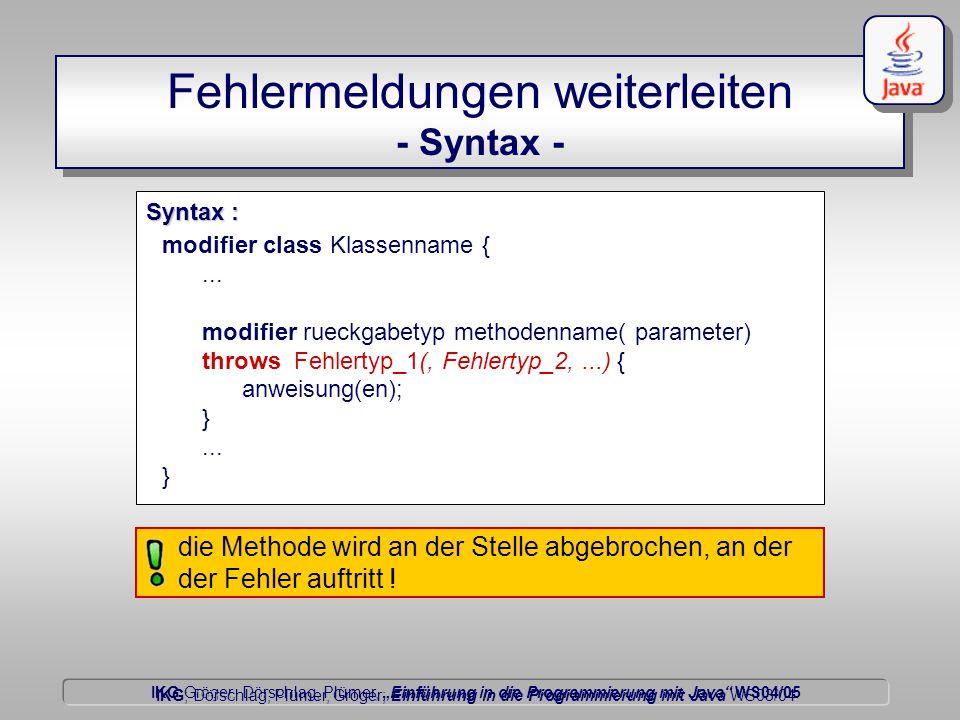 """IKG Gröger, Dörschlag, Plümer, """"Einführung in die Programmierung mit Java WS04/05 Dörschlag IKG; Dörschlag, Plümer, Gröger; Einführung in die Programmierung mit Java WS03/04 Fehlermeldungen weiterleiten - Syntax - modifier class Klassenname {..."""