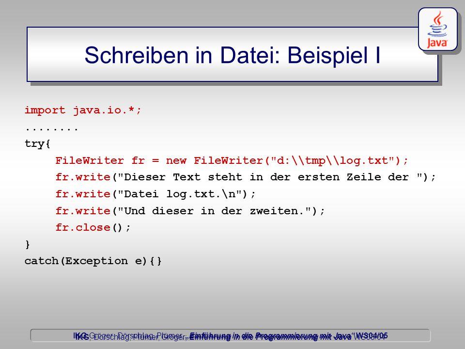"""IKG Gröger, Dörschlag, Plümer, """"Einführung in die Programmierung mit Java WS04/05 Dörschlag IKG; Dörschlag, Plümer, Gröger; Einführung in die Programmierung mit Java WS03/04 Schreiben in Datei: Beispiel I import java.io.*;........"""