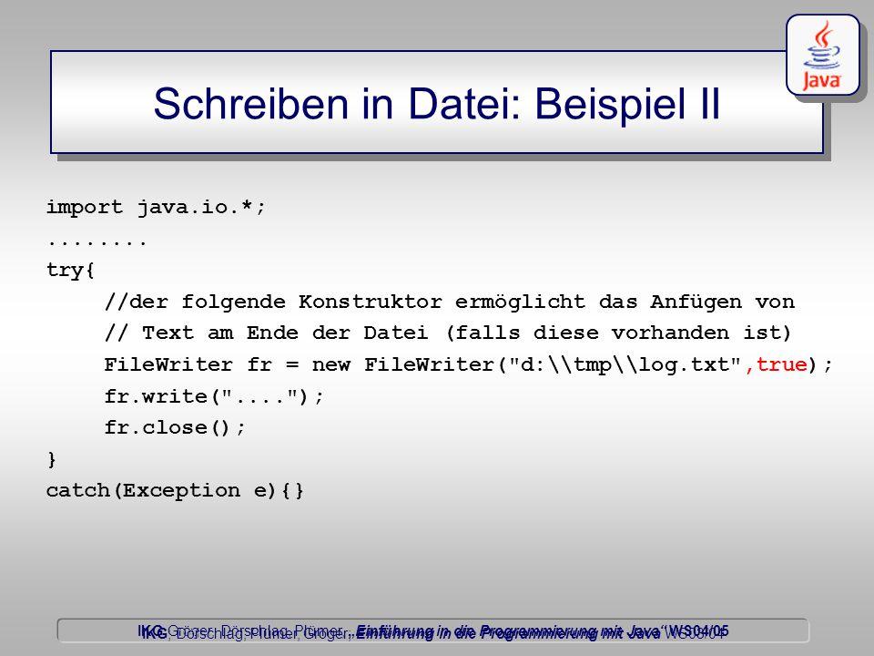 """IKG Gröger, Dörschlag, Plümer, """"Einführung in die Programmierung mit Java WS04/05 Dörschlag IKG; Dörschlag, Plümer, Gröger; Einführung in die Programmierung mit Java WS03/04 Schreiben in Datei: Beispiel II import java.io.*;........"""