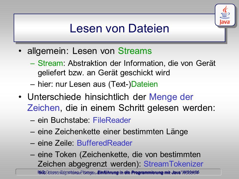 """IKG Gröger, Dörschlag, Plümer, """"Einführung in die Programmierung mit Java WS04/05 Dörschlag IKG; Dörschlag, Plümer, Gröger; Einführung in die Programmierung mit Java WS03/04 Lesen von Dateien allgemein: Lesen von Streams –Stream: Abstraktion der Information, die von Gerät geliefert bzw."""