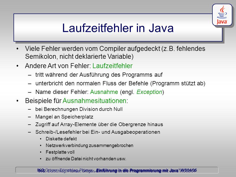 """IKG Gröger, Dörschlag, Plümer, """"Einführung in die Programmierung mit Java WS04/05 Dörschlag IKG; Dörschlag, Plümer, Gröger; Einführung in die Programmierung mit Java WS03/04 Laufzeitfehler in Java Viele Fehler werden vom Compiler aufgedeckt (z.B."""