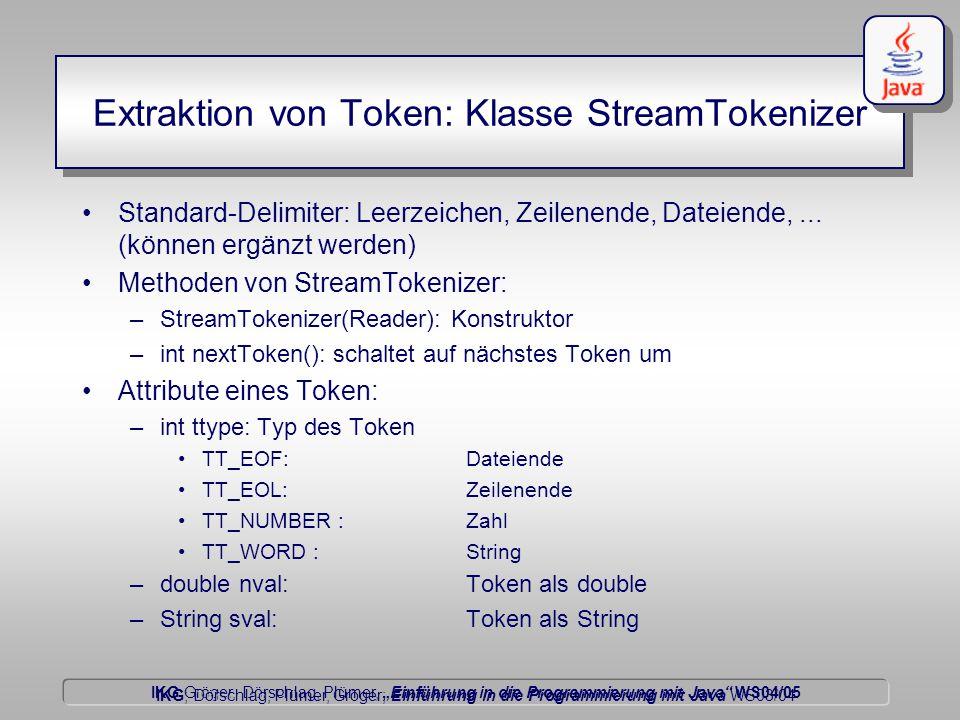 """IKG Gröger, Dörschlag, Plümer, """"Einführung in die Programmierung mit Java WS04/05 Dörschlag IKG; Dörschlag, Plümer, Gröger; Einführung in die Programmierung mit Java WS03/04 Extraktion von Token: Klasse StreamTokenizer Standard-Delimiter: Leerzeichen, Zeilenende, Dateiende,..."""