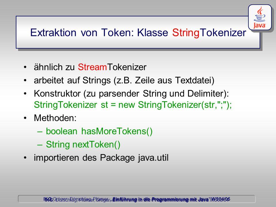 """IKG Gröger, Dörschlag, Plümer, """"Einführung in die Programmierung mit Java WS04/05 Dörschlag IKG; Dörschlag, Plümer, Gröger; Einführung in die Programmierung mit Java WS03/04 Extraktion von Token: Klasse StringTokenizer ähnlich zu StreamTokenizer arbeitet auf Strings (z.B."""