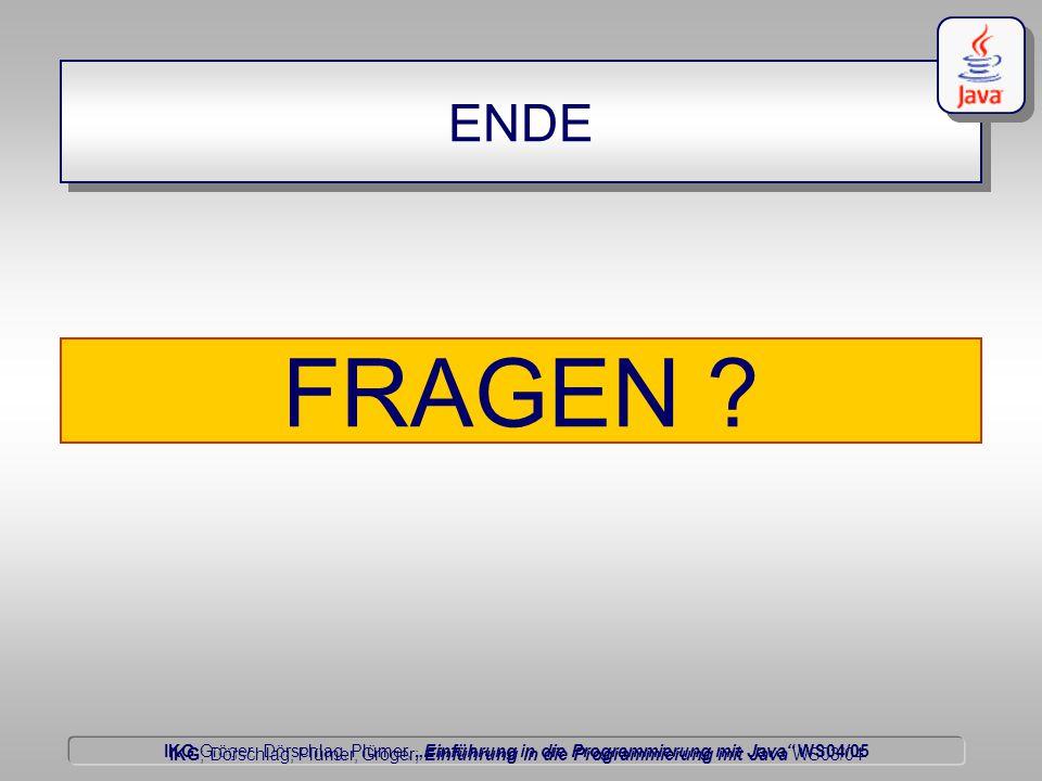 """IKG Gröger, Dörschlag, Plümer, """"Einführung in die Programmierung mit Java WS04/05 Dörschlag IKG; Dörschlag, Plümer, Gröger; Einführung in die Programmierung mit Java WS03/04 ENDE FRAGEN"""