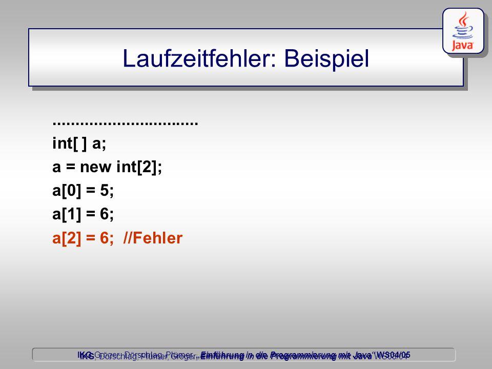 """IKG Gröger, Dörschlag, Plümer, """"Einführung in die Programmierung mit Java WS04/05 Dörschlag IKG; Dörschlag, Plümer, Gröger; Einführung in die Programmierung mit Java WS03/04 Laufzeitfehler: Beispiel................................"""