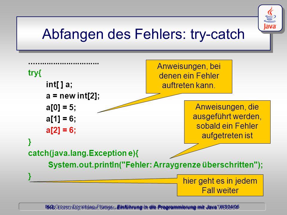 """IKG Gröger, Dörschlag, Plümer, """"Einführung in die Programmierung mit Java WS04/05 Dörschlag IKG; Dörschlag, Plümer, Gröger; Einführung in die Programmierung mit Java WS03/04 Abfangen des Fehlers: try-catch................................"""
