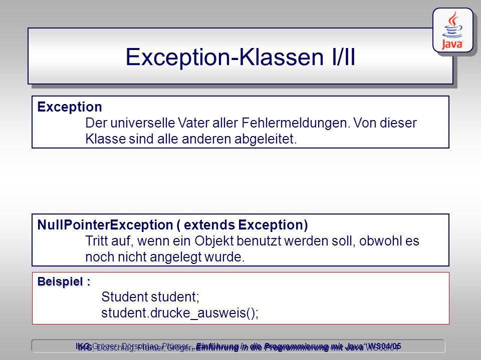 """IKG Gröger, Dörschlag, Plümer, """"Einführung in die Programmierung mit Java WS04/05 Dörschlag IKG; Dörschlag, Plümer, Gröger; Einführung in die Programmierung mit Java WS03/04 Exception-Klassen I/II Exception Der universelle Vater aller Fehlermeldungen."""
