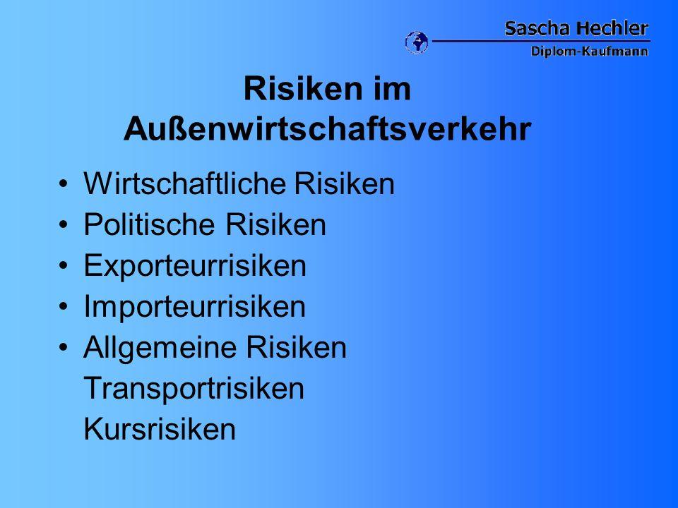 Risiken im Außenwirtschaftsverkehr Wirtschaftliche Risiken Politische Risiken Exporteurrisiken Importeurrisiken Allgemeine Risiken Transportrisiken Ku