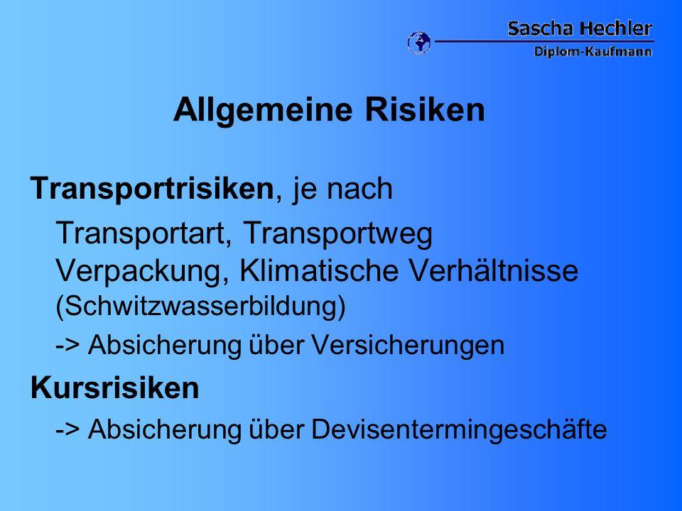 Allgemeine Risiken Transportrisiken, je nach Transportart, Transportweg Verpackung, Klimatische Verhältnisse (Schwitzwasserbildung) -> Absicherung übe