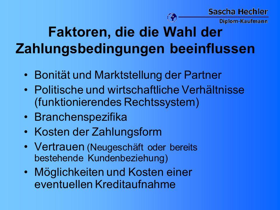 Faktoren, die die Wahl der Zahlungsbedingungen beeinflussen Bonität und Marktstellung der Partner Politische und wirtschaftliche Verhältnisse (funktio