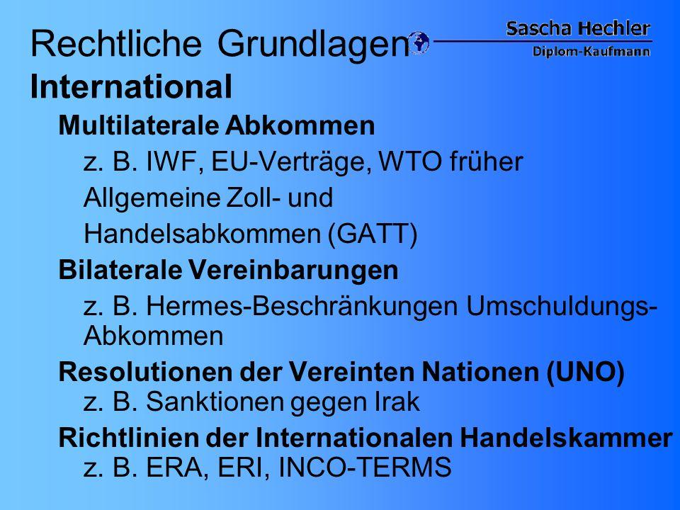 Rechtliche Grundlagen International Multilaterale Abkommen z. B. IWF, EU-Verträge, WTO früher Allgemeine Zoll- und Handelsabkommen (GATT) Bilaterale V