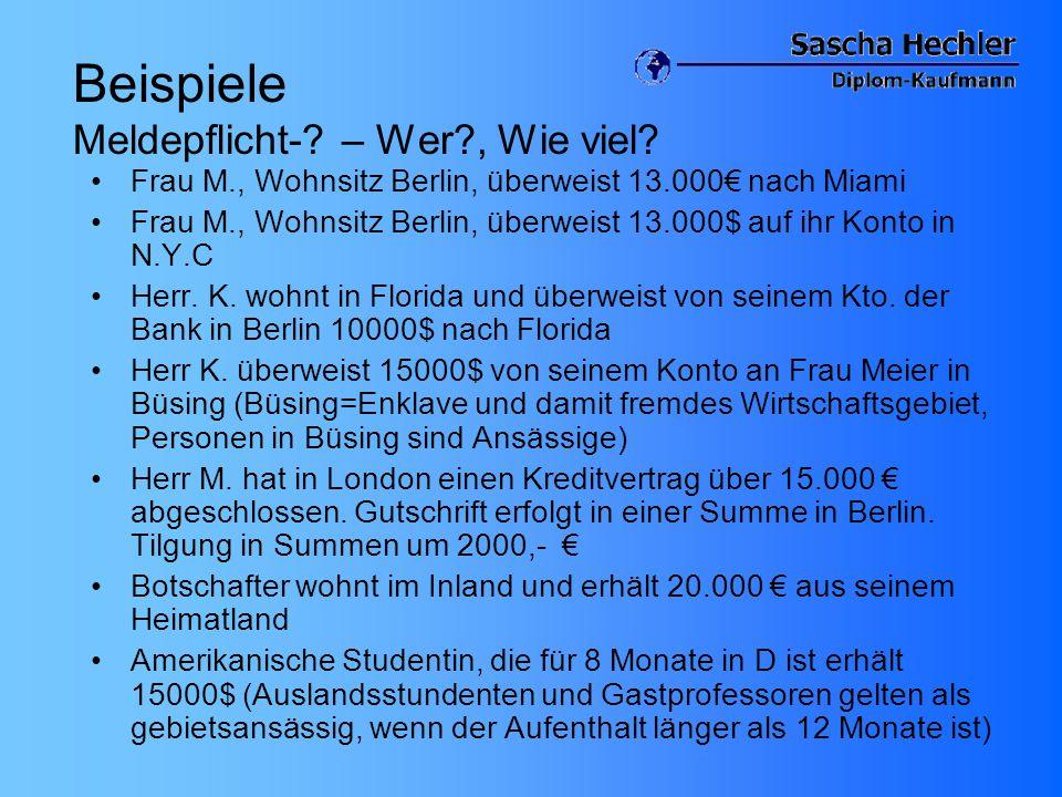 Beispiele Meldepflicht-? – Wer?, Wie viel? Frau M., Wohnsitz Berlin, überweist 13.000€ nach Miami Frau M., Wohnsitz Berlin, überweist 13.000$ auf ihr