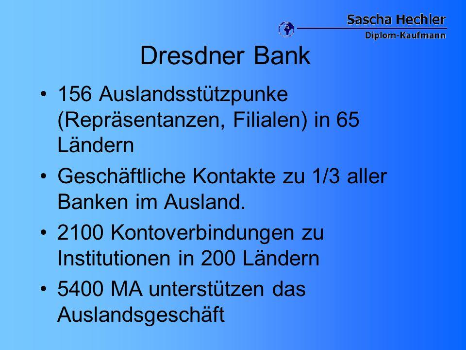 Dresdner Bank 156 Auslandsstützpunke (Repräsentanzen, Filialen) in 65 Ländern Geschäftliche Kontakte zu 1/3 aller Banken im Ausland. 2100 Kontoverbind