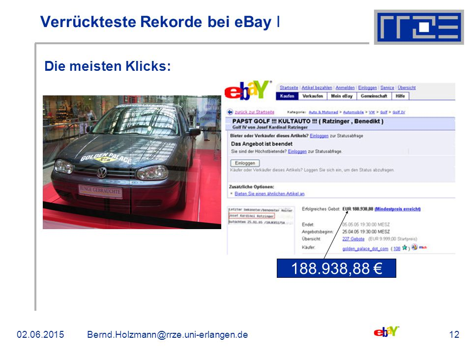 02.06.2015Bernd.Holzmann@rrze.uni-erlangen.de12 Verrückteste Rekorde bei eBay ǀ Die meisten Klicks: 188.938,88 €