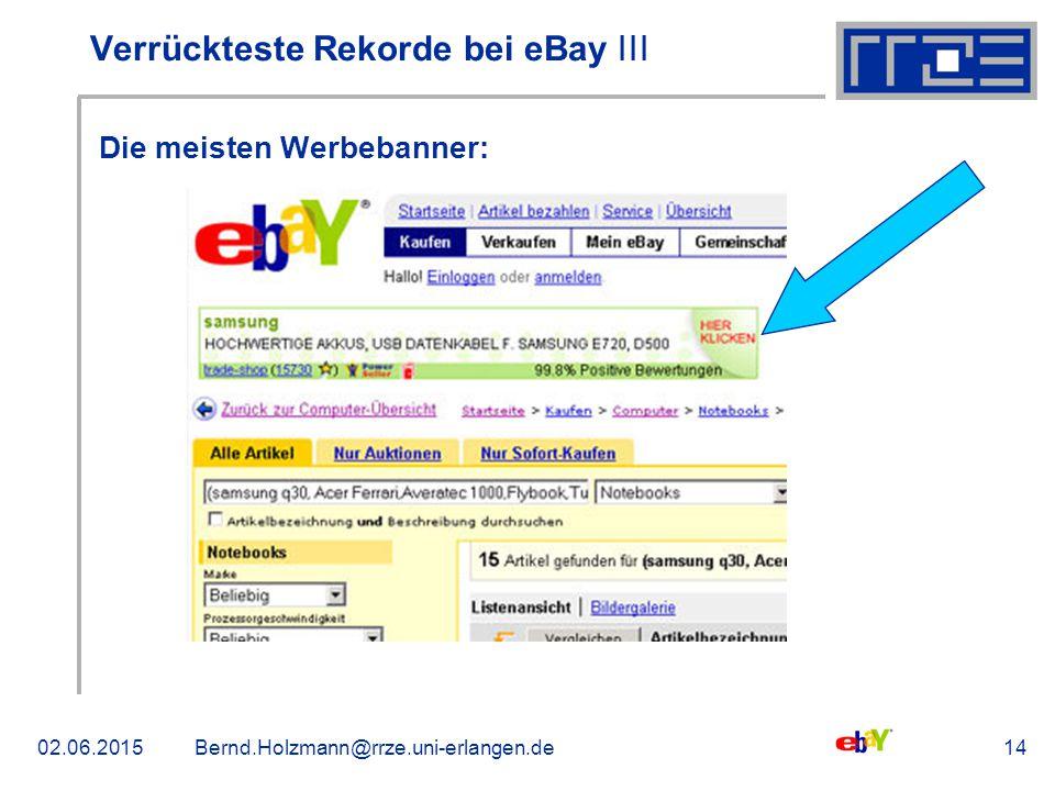 02.06.2015Bernd.Holzmann@rrze.uni-erlangen.de14 Verrückteste Rekorde bei eBay ǀǀǀ Die meisten Werbebanner: