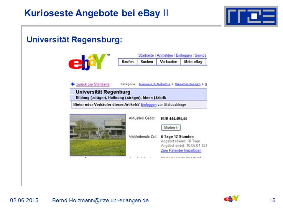 02.06.2015Bernd.Holzmann@rrze.uni-erlangen.de16 Kurioseste Angebote bei eBay ǀǀ Universität Regensburg: