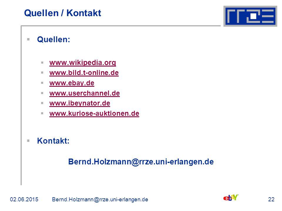 02.06.2015Bernd.Holzmann@rrze.uni-erlangen.de22 Quellen / Kontakt  Quellen:  www.wikipedia.org www.wikipedia.org  www.bild.t-online.de www.bild.t-online.de  www.ebay.de www.ebay.de  www.userchannel.de www.userchannel.de  www.ibeynator.de www.ibeynator.de  www.kuriose-auktionen.de www.kuriose-auktionen.de  Kontakt: Bernd.Holzmann@rrze.uni-erlangen.de