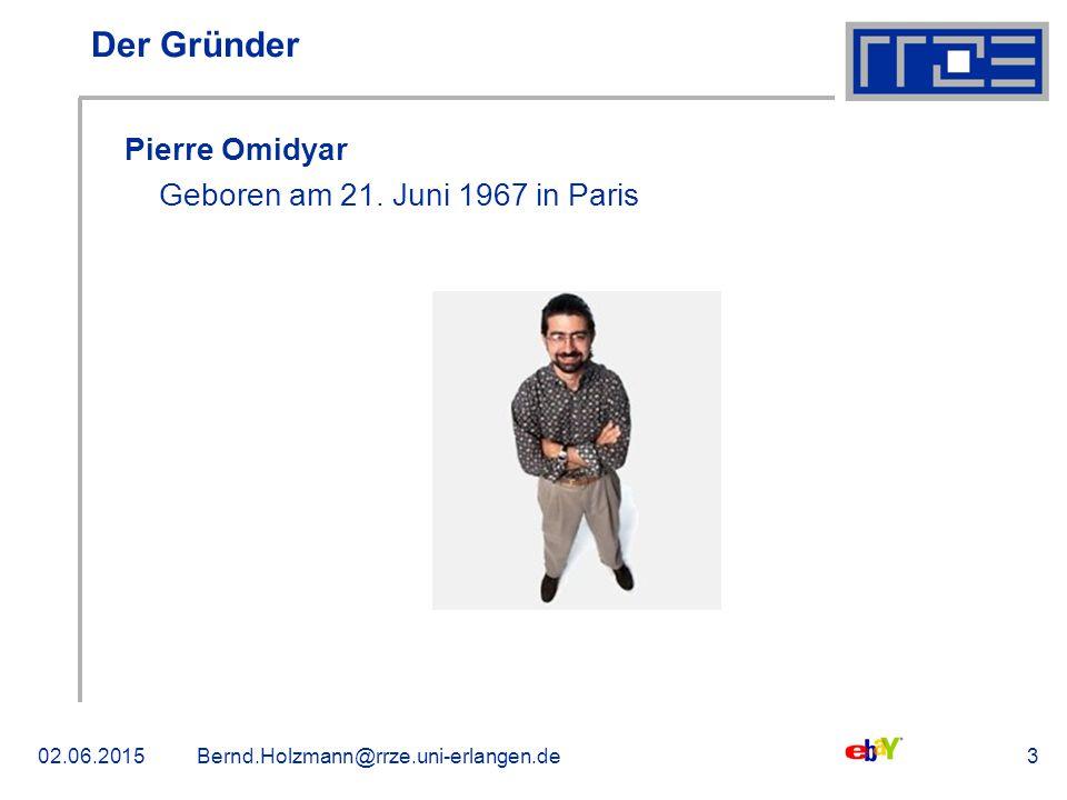02.06.2015Bernd.Holzmann@rrze.uni-erlangen.de3 Der Gründer Pierre Omidyar Geboren am 21. Juni 1967 in Paris