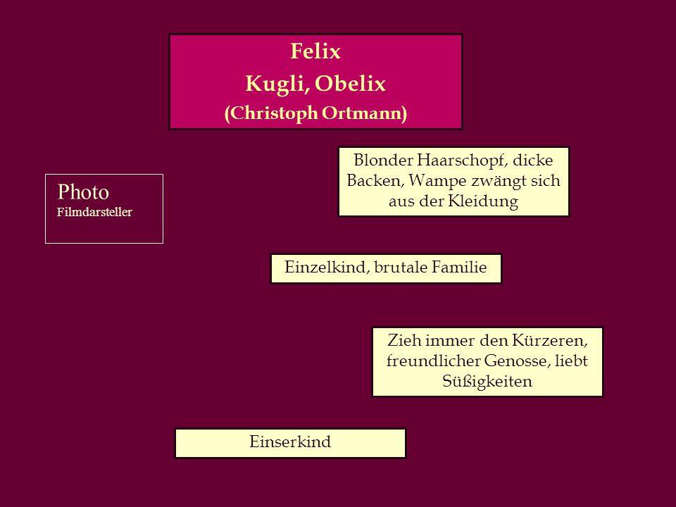 Felix Kugli, Obelix (Christoph Ortmann) Blonder Haarschopf, dicke Backen, Wampe zwängt sich aus der Kleidung Zieh immer den Kürzeren, freundlicher Genosse, liebt Süßigkeiten Einzelkind, brutale Familie Einserkind Photo Filmdarsteller