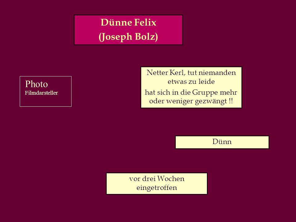 Dünne Felix (Joseph Bolz) vor drei Wochen eingetroffen Netter Kerl, tut niemanden etwas zu leide hat sich in die Gruppe mehr oder weniger gezwängt !.