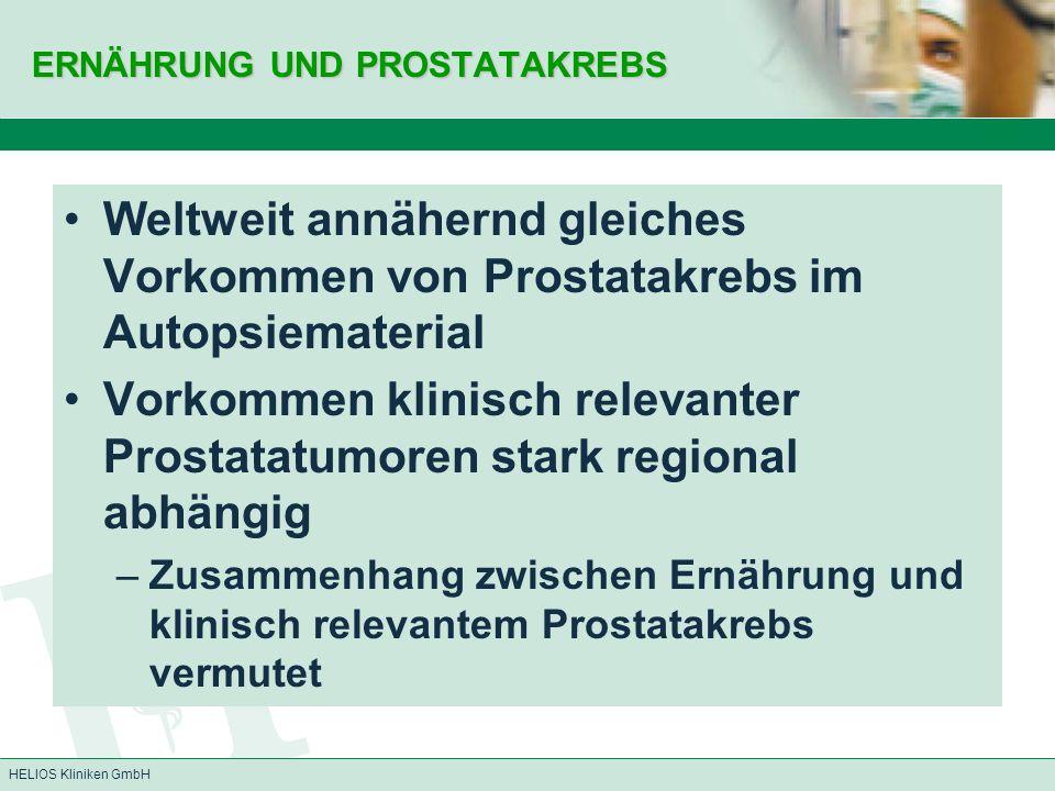 HELIOS Kliniken GmbH ERNÄHRUNG UND PROSTATAKREBS Weltweit annähernd gleiches Vorkommen von Prostatakrebs im Autopsiematerial Vorkommen klinisch releva