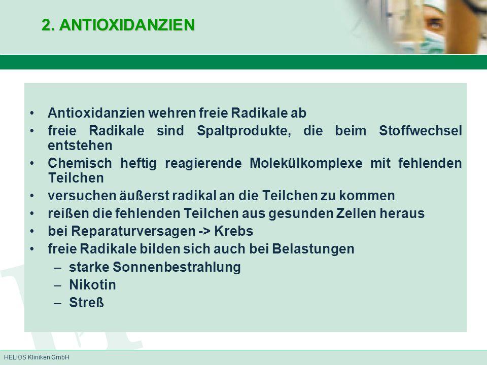 HELIOS Kliniken GmbH 2. ANTIOXIDANZIEN Antioxidanzien wehren freie Radikale ab freie Radikale sind Spaltprodukte, die beim Stoffwechsel entstehen Chem