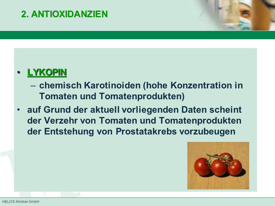 HELIOS Kliniken GmbH 2. ANTIOXIDANZIEN LYKOPINLYKOPIN –chemisch Karotinoiden (hohe Konzentration in Tomaten und Tomatenprodukten) auf Grund der aktuel