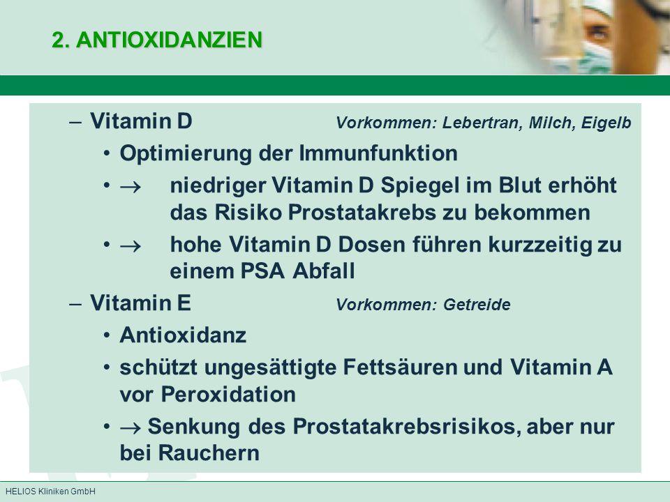 HELIOS Kliniken GmbH 2. ANTIOXIDANZIEN –Vitamin D Vorkommen: Lebertran, Milch, Eigelb Optimierung der Immunfunktion  niedriger Vitamin D Spiegel im B