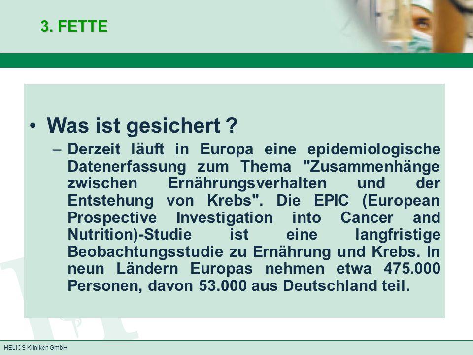 HELIOS Kliniken GmbH 3. FETTE Was ist gesichert ? –Derzeit läuft in Europa eine epidemiologische Datenerfassung zum Thema