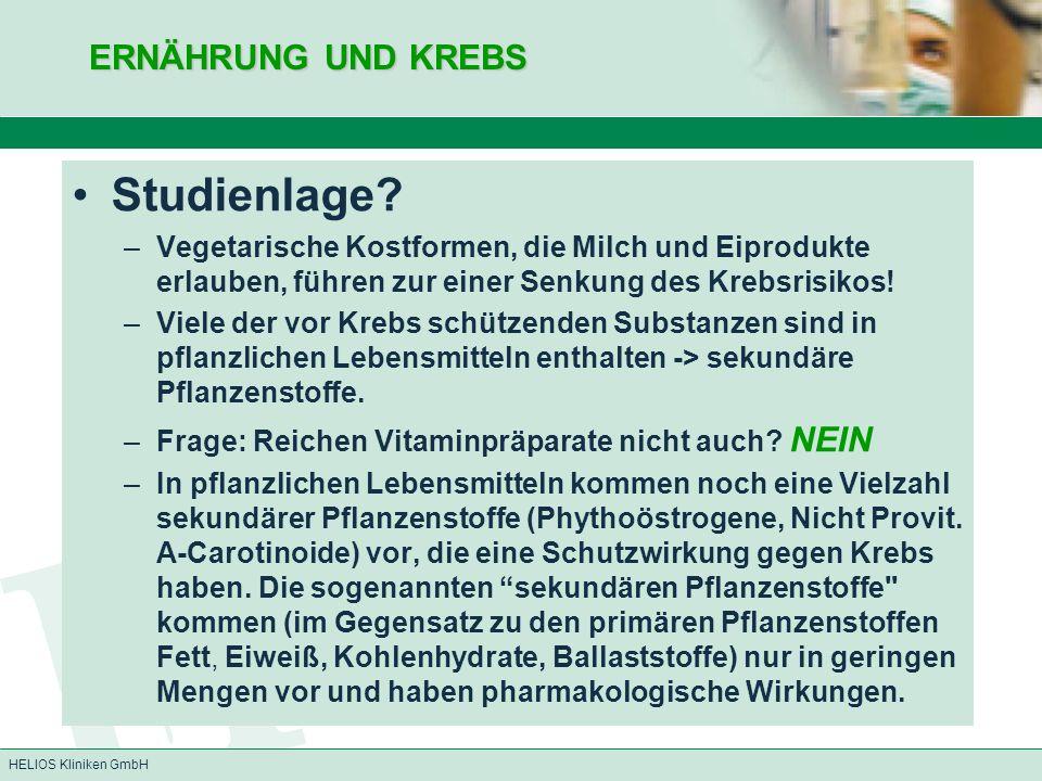 HELIOS Kliniken GmbH ERNÄHRUNG UND KREBS Studienlage? –Vegetarische Kostformen, die Milch und Eiprodukte erlauben, führen zur einer Senkung des Krebsr