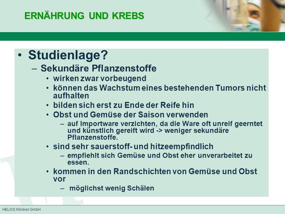 HELIOS Kliniken GmbH ERNÄHRUNG UND KREBS Studienlage? –Sekundäre Pflanzenstoffe wirken zwar vorbeugend können das Wachstum eines bestehenden Tumors ni