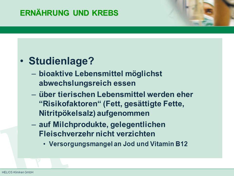 HELIOS Kliniken GmbH ERNÄHRUNG UND KREBS Studienlage? –bioaktive Lebensmittel möglichst abwechslungsreich essen –über tierischen Lebensmittel werden e