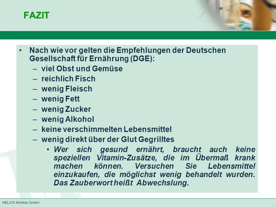 HELIOS Kliniken GmbHFAZIT Nach wie vor gelten die Empfehlungen der Deutschen Gesellschaft für Ernährung (DGE): –viel Obst und Gemüse –reichlich Fisch