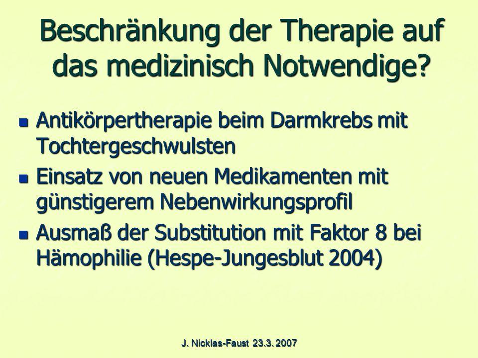 J. Nicklas-Faust 23.3. 2007 Beschränkung der Therapie auf das medizinisch Notwendige.
