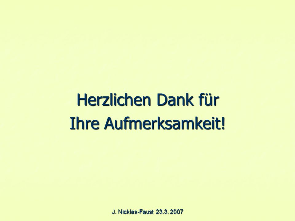 J. Nicklas-Faust 23.3. 2007 Herzlichen Dank für Ihre Aufmerksamkeit!