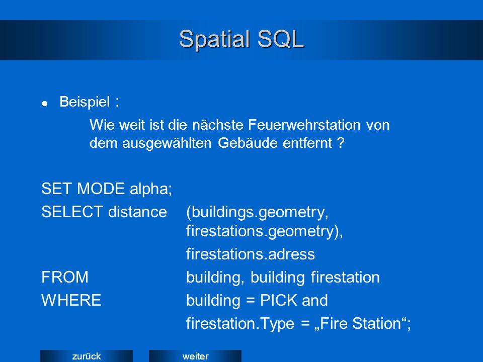 weiterzurück Spatial SQL Beispiel : Wie weit ist die nächste Feuerwehrstation von dem ausgewählten Gebäude entfernt ? SET MODE alpha; SELECT distance(