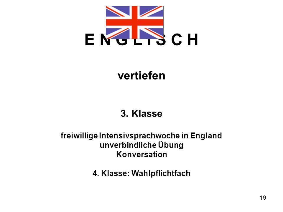19 E N G L I S C H vertiefen 3. Klasse freiwillige Intensivsprachwoche in England unverbindliche Übung Konversation 4. Klasse: Wahlpflichtfach